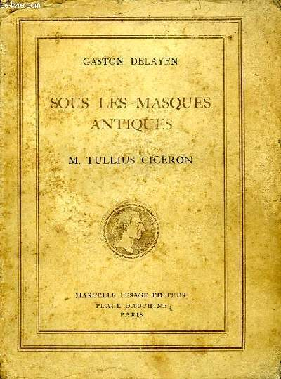 SOUS LES MASQUES ANTIQUES, M. TULLIUS CICERON