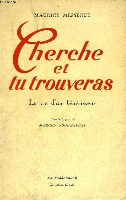 CHERCHE ET TU TROUVERAS, LA VIE D'UN GUERISSEUR