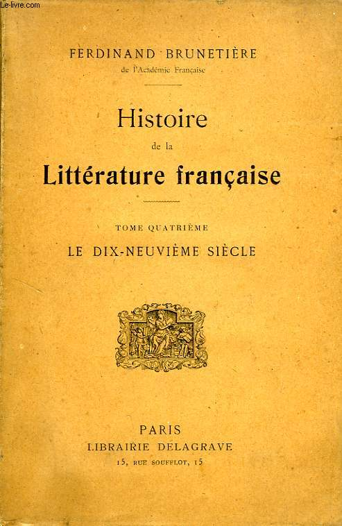 HISTOIRE DE LA LITTERATURE FRANCAISE, TOME IV, LE XIXe SIECLE