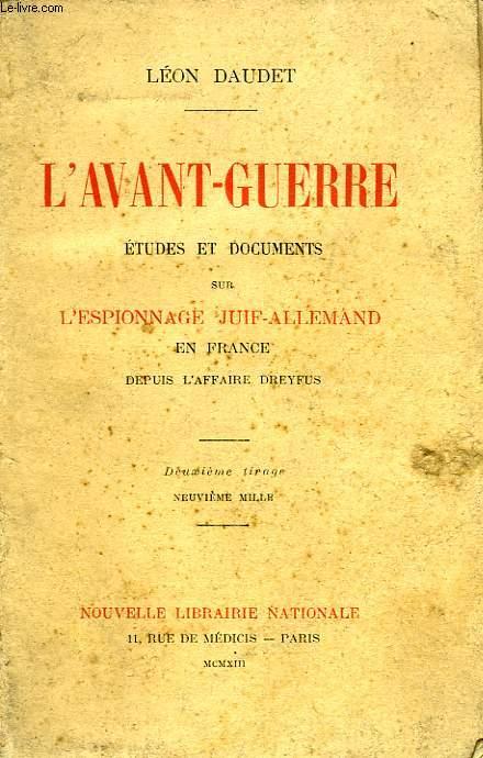 L'AVANT-GUERRE, ETUDES ET DOCUMENTS SUR L'ESPIONNAGE JUIF-ALLEMAND EN FRANCE DEPUIS L'AFFAIRE DREYFUS
