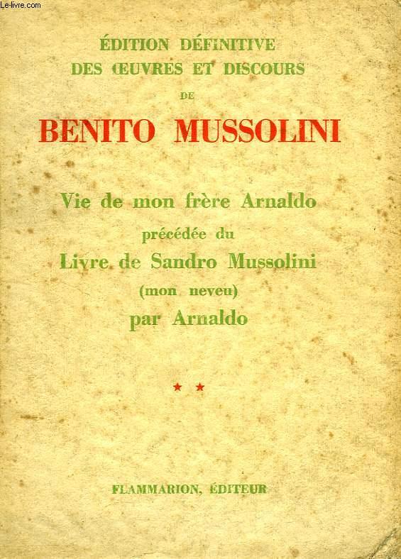 OEUVRES ET DISCOURS DE BENITO MUSSOLINI, II, VIE DE MON FRERE ARNALDO, LIVRE DE SANDRO MUSSOLINI