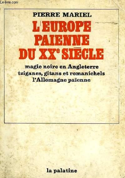 L'EUROPE PAIENNE DU XXe SIECLE, MAGIE NOIRE EN ANGLETERRE, TZIGANES, GITANS ET ROMANICHELS, L'ALLEMAGNE PAIENNE
