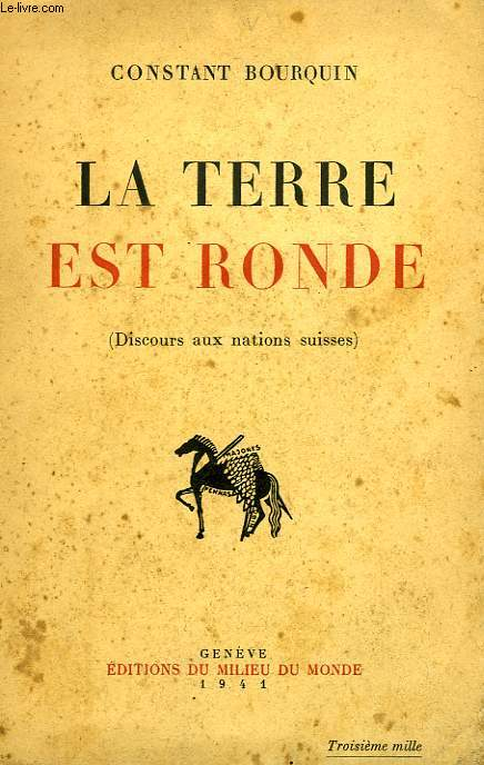 LA TERRE EST RONDE (DISCOURS AUX NATIONS SUISSES)