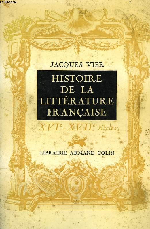 HISTOIRE DE LA LITTERATURE FRANCAISE, XVIe-XVIIe SIECLES