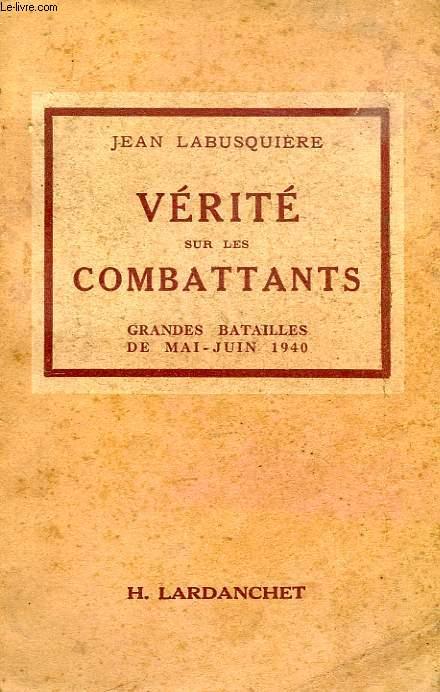 VERITE SUR LES COMBATTANTS, GRANDES BATAILLES DE MAIN-JUIN 1940