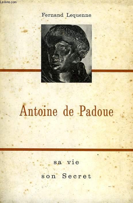 ANTOINE DE PADOUE, SA VIE, SON SECRET