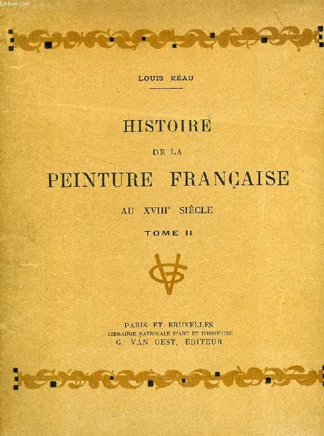 HISTOIRE DE LA PEINTURE FRANCAISE AU XVIIIe SIECLE (TOME II)
