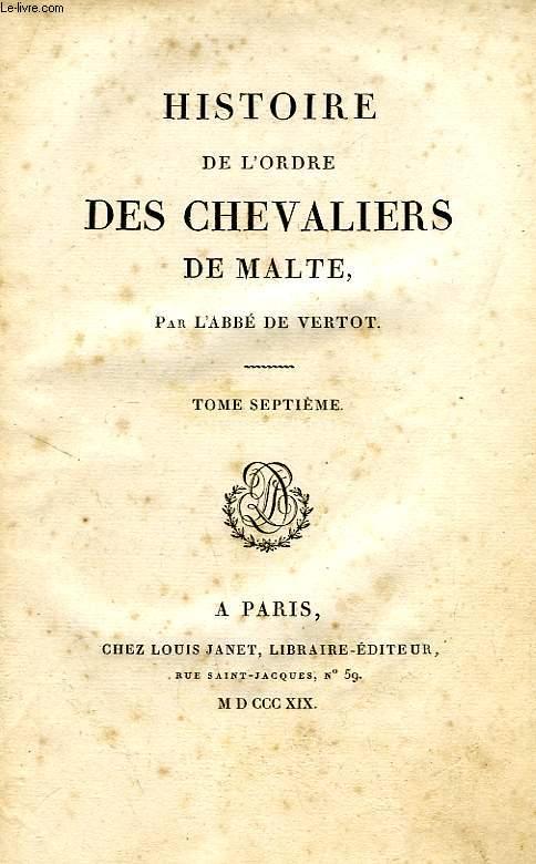 HISTOIRE DE L'ORDRE DES CHEVALIERS DE MALTE, TOME VII