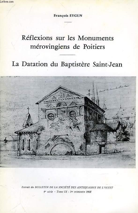 REFLEXIONS SUR LES MONUMENTS MEROVINGIENS DE POITIERS, LA DATATION DU BAPTISTERE SAINT-JEAN
