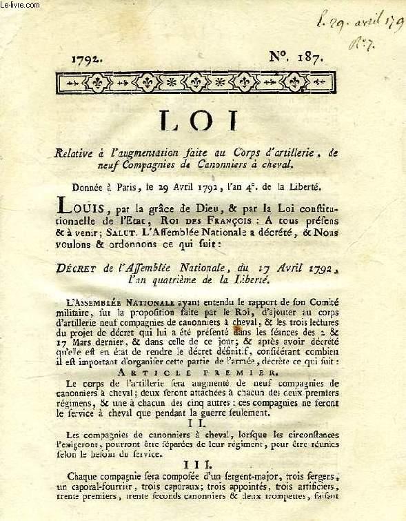 LOI, N° 187, RELATIVE A L'AUGMENTATION FAITE AU CORPS D'ARTILLERIE, DE NEUF COMPAGNIES DE CANONNIERS A CHEVAL