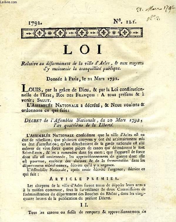 LOI, N° 121, RELATIVE AU DESARMEMENT DE LA VILLE D'ARLES, & AUX MOYENS D'Y MAINTENIR LA TRANQUILLITE PUBLIQUE