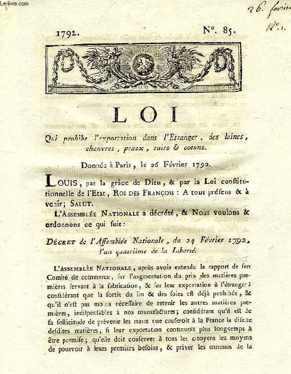 LOI, N° 85, QUI PROHIBE L'EXPORTATION DANS L'ETRANGER, DES LAINES, CHANVRES, PEAUX, CUIRS & COTONS