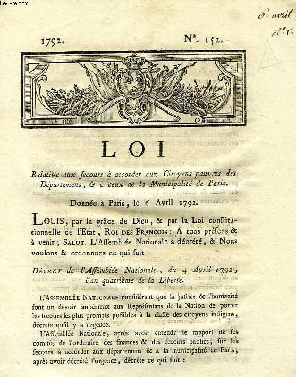 LOI, N° 152, RELATIVE AUX SECOURS A ACCORDER AUX CITOYENS PAUVRES DES DEPARTEMENS, & A CEUX DE LA MUNICIPALITE DE PARIS
