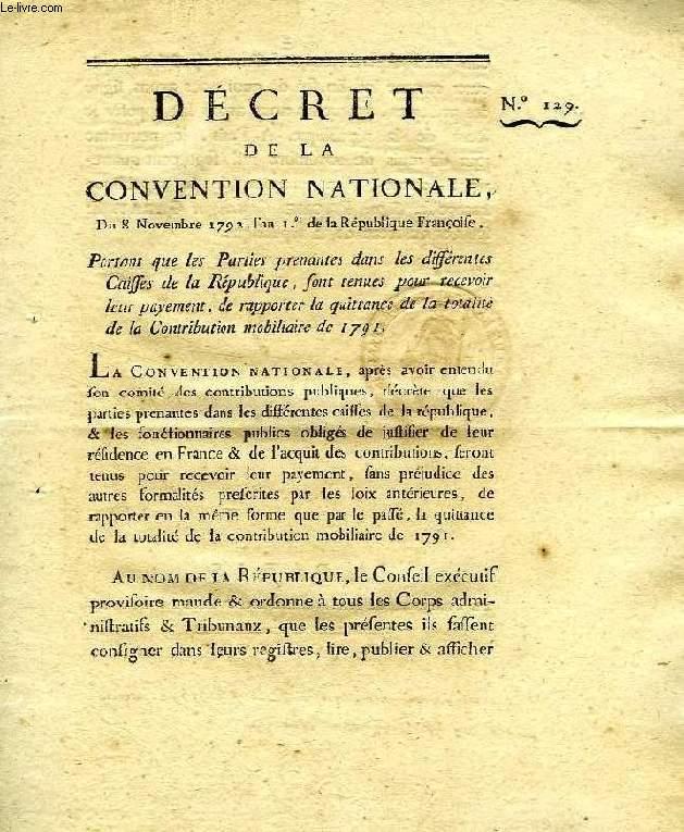 DECRET DE LA CONVENTION NATIONALE, N° 129, PORTANT QUE LES PARTIES PRENANTES DANS LES DIFFERENTES CAISSES DE LA REPUBLIQUE, SONT TENUES POUR RECEVOIR LEUR PAYEMENT, DE RAPPORTER LA QUITTANCE DE LA TOTALITE DE LA CONTRIBUTION MOBILIAIRE DE 1791