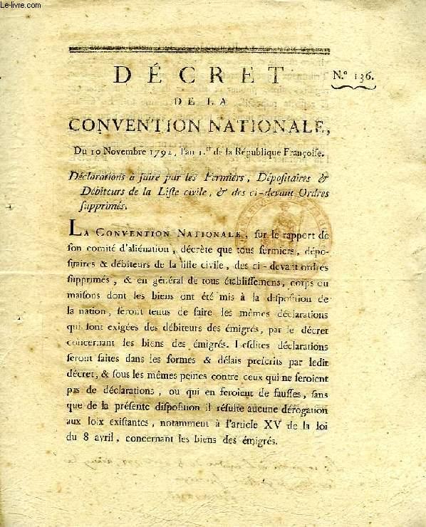 DECRET DE LA CONVENTION NATIONALE, N° 136, DECLARATIONS A FAIRE PAR LES FERMIERS, DEPOSITAIRES & DEBITEURS DE LA LISTE CIVILE, & DES CI-DEVANT ORDRES SUPPRIMES