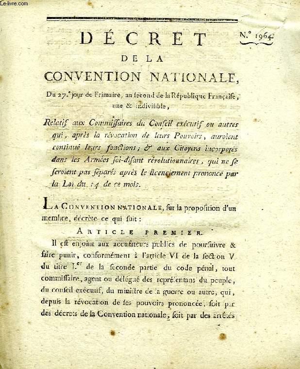 DECRET DE LA CONVENTION NATIONALE, N° 1964, RELATIF AUX COMMISSAIRES DU CONSEIL EXECUTIF OU AUTRES QUI, APRES LA REVOCATION DE LEURS POUVOIRS, AUROIENT CONTINUE LEURS FONCTIONS; & AUX CITOYENS INCORPORES DANS LES ARMEES SOI-DISANT REVOLUTIONNAIRES, ETC.