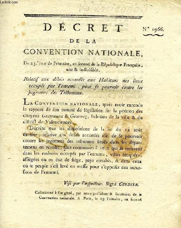 DECRET DE LA CONVENTION NATIONALE, N° 1966, RELATIF AUX DELAIS ACCORDES AUX HABITANS DES LIEUX OCCUPES PAR L'ENNEMI, POUR SE POURVOIR CONTRE LES JUGEMENS DES TRIBUNAUX