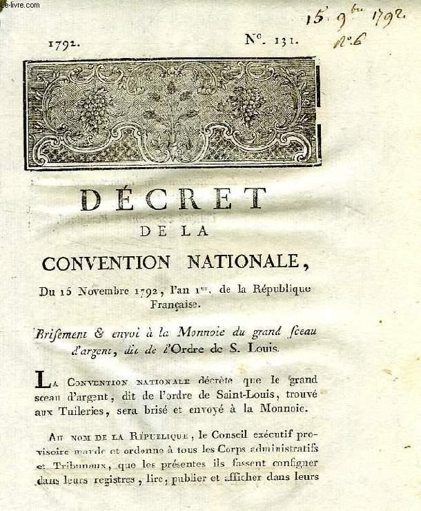 DECRET DE LA CONVENTION NATIONALE, N° 131, BRISEMENT & ENVOI A LA MONNOIE DU GRAND SCEAU D'ARGENT, DIT DE L'ORDRE DE S. LOUIS
