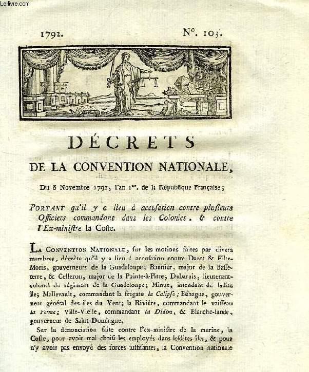 DECRETS DE LA CONVENTION NATIONALE, N° 103, PORTANT QU'IL Y A LIEU A ACCUSATION CONTRE PLUSIEURS OFFICIERS COMMANDANT DANS LES COLONIES, & CONTRE L'EX-MINISTRE LA COSTE