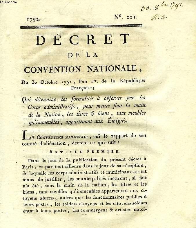 DECRET DE LA CONVENTION NATIONALE, N° 111, QUI DETERMINE LES FORMALITES A OBSERVER PAR LES CORPS ADMINISTRATIFS, POUR METTRE SOUS LA MAIN DE LA NATION, LES TITRES & BIENS, TANT MEUBLES QU'IMMEUBLES, APPARTENANT AUX EMIGRES