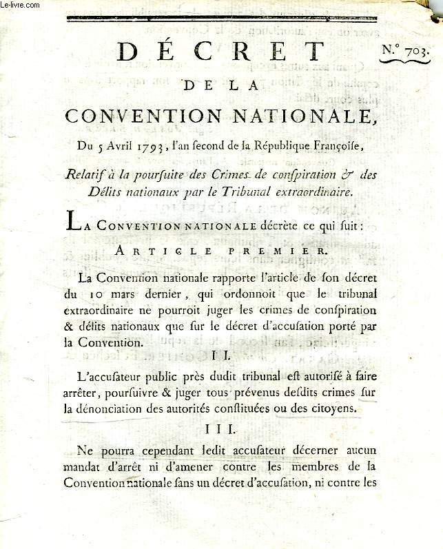 DECRET DE LA CONVENTION NATIONALE, N° 703, RELATIF A LA POURSUITE DES CRIMES DE CONSPIRATION & DES DELITS NATIONAUX PAR LE TRIBUNAL EXTRAORDINAIRE