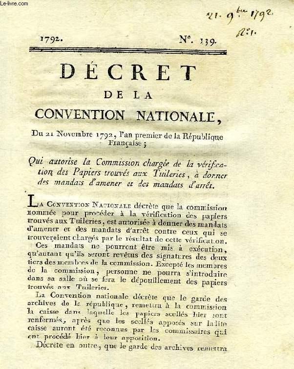 DECRET DE LA CONVENTION NATIONALE, N° 139, QUI AUTORISE LA COMMISSION CHARGEE DE LA VERIFICATION DES PAPIERS TROUVS AUX TUILERIES, A DONNER DES MANDATS D'AMENER ET DES MANDATS D'ARRET
