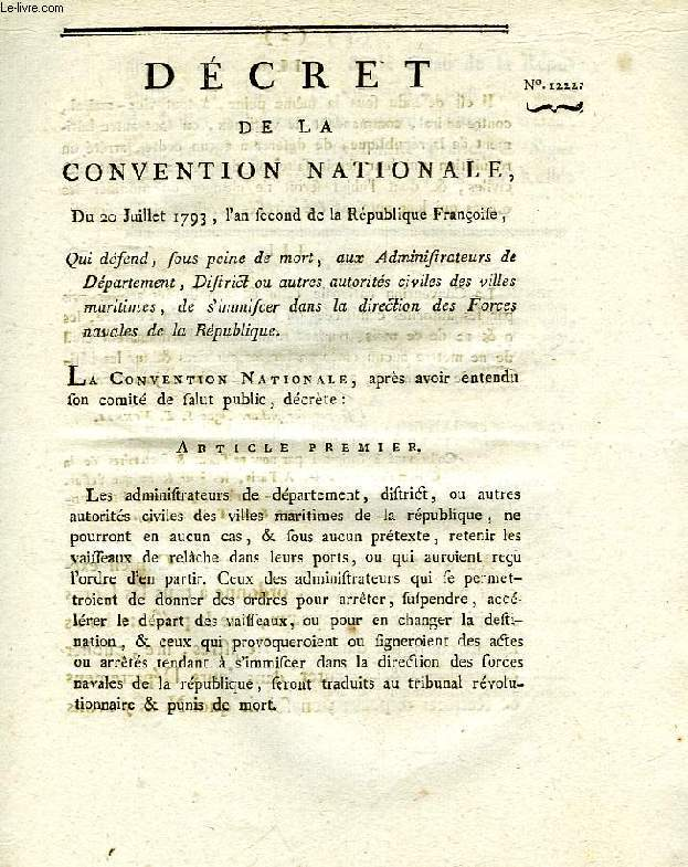 DECRET DE LA CONVENTION NATIONALE, N° 1222, QUI DEFEND, SOUS PEINE DE MORT, AUX ADMINISTRATEURS DE DEPARTEMENT, DISTRICT OU AUTRES AUTORITES CIVILES DES VILLES MARITIMES, DE S'IMMISCER DANS LA DIRECTION DES FORCES NAVALES DE LA REPUBLIQUE