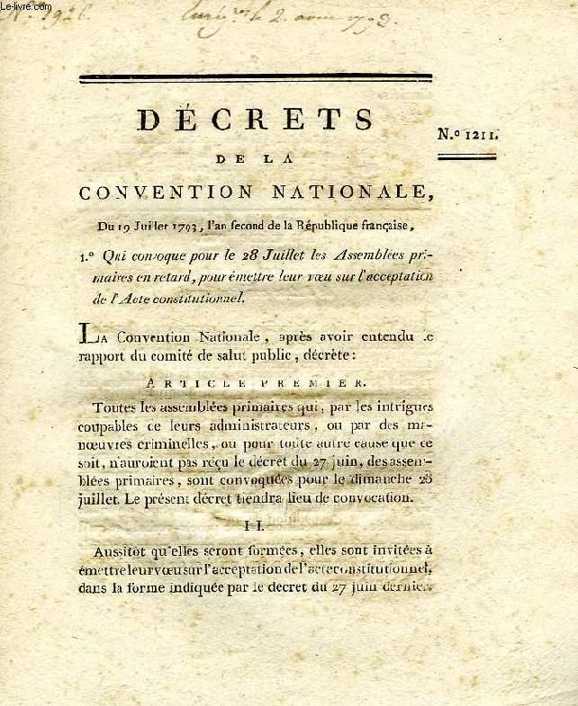 DECRET DE LA CONVENTION NATIONALE, N° 1211, QUI CONVOQUE POUR LE 28 JUILLET LES ASSEMBLEES PRIMAIRES EN RETARD, POUR EMETTRE LEUR VOEU SUR L'ACCEPTATION DE L'ACTE CONSTITUTIONNEL