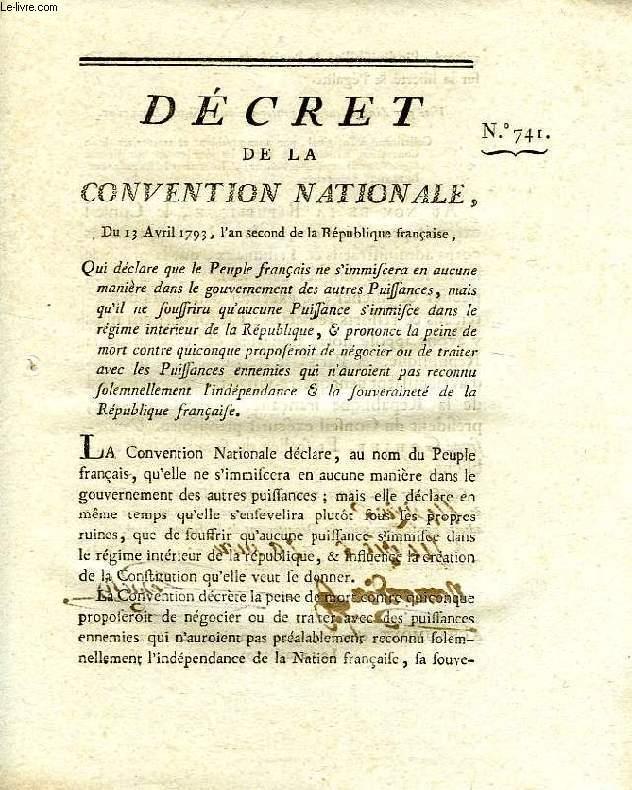 DECRET DE LA CONVENTION NATIONALE, N° 741, QUI DECLARE QUE LE PEUPLE FRANCAIS NE S'IMMISCERA EN AUCUNE MANIERE DANS LE GOUVERNEMENT DES AUTRES PUISSANCES, MAIS QU'IL NE SOUFFRIRA QU'AUCUNE PUISSANCE S'IMMISCE DANS LE REGIME INTERIEUR DE LA REPUBLIQUE