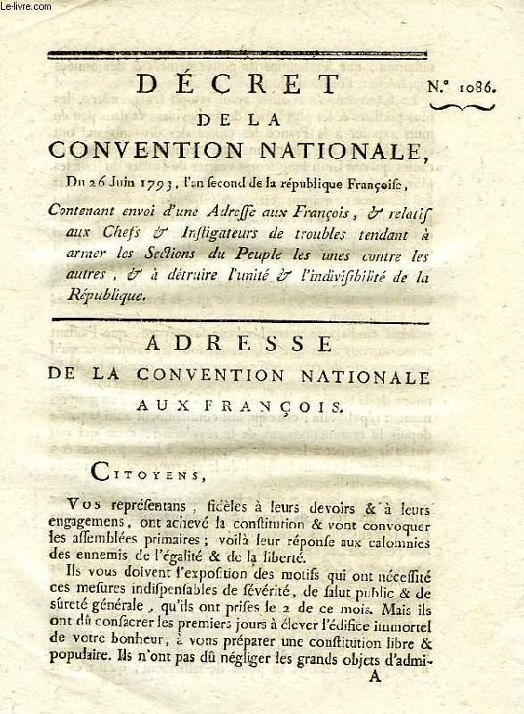 DECRET DE LA CONVENTION NATIONALE, N° 1086, CONTENANT ENVOI D'UNE ADRESSE AUX FRANCOIS, & RELATIF AUX CHEFS & INSTIGATEURS DE TROUBLES TENDANT A ARMER LES SECTIONS DU PEUPLE LES UNES CONTRE LES AUTRES, & A DETRUIRE L'UNITE DE LA REPUBLIQUE