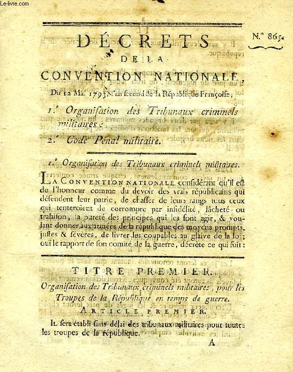 DECRETS DE LA CONVENTION NATIONALE, N° 865, ORGANISATION DES TRIBUNAUX CRIMINELS MILITAIRES, CODE PENAL MILITAIRE
