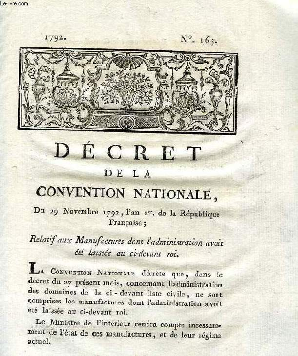 DECRET DE LA CONVENTION NATIONALE, N° 163, RELATIF AUX MANUFACTURS DONT L'ADMINISTRATION AVOIT ETE LAISSEE AU CI-DEVANT ROI