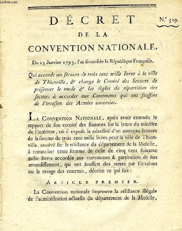 DECRET DE LA CONVENTION NATIONALE, N° 329, QUI ACCORDE UN SECOURS DE TROIS CENT MILLE LIVRES A LA VILLE DE THIONVILLE, & CHARGE LE COMITE DES SECOURS DE PRESENTER LE MODE & LES REGLES DE REPARTITION DES SECOURS A ACCORDER AUX COMMUNES QUI ONT SOUFFERT