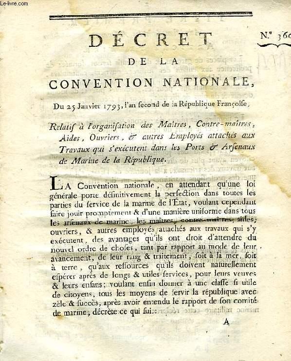 DECRET DE LA CONVENTION NATIONALE, N° 360, RELATIF A L'ORGANISATION DES MAITRES, CONTRE-MAITRES, AIDES, OUVRIERS & AUTRES EMPLOYES ATTACHES AUX TRAVAUX QUI S'EXECUTENT DANS LES PORTS é ARSENAUX DE MARINE DE LA REPUBLIQUE