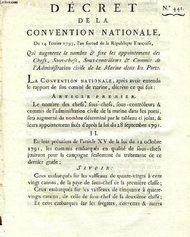 DECRET DE LA CONVENTION NATIONALE, N° 441, QUI AUGMENTE LE NOMBRE & FIXE LES APPOINTEMENS DES CHEFS, SOUS-CHEFS, SOUS-CONTROLEURS & COMMIS DE L'ADMINISTRATION CIVILE DE LA MARINE DANS LES PORTS