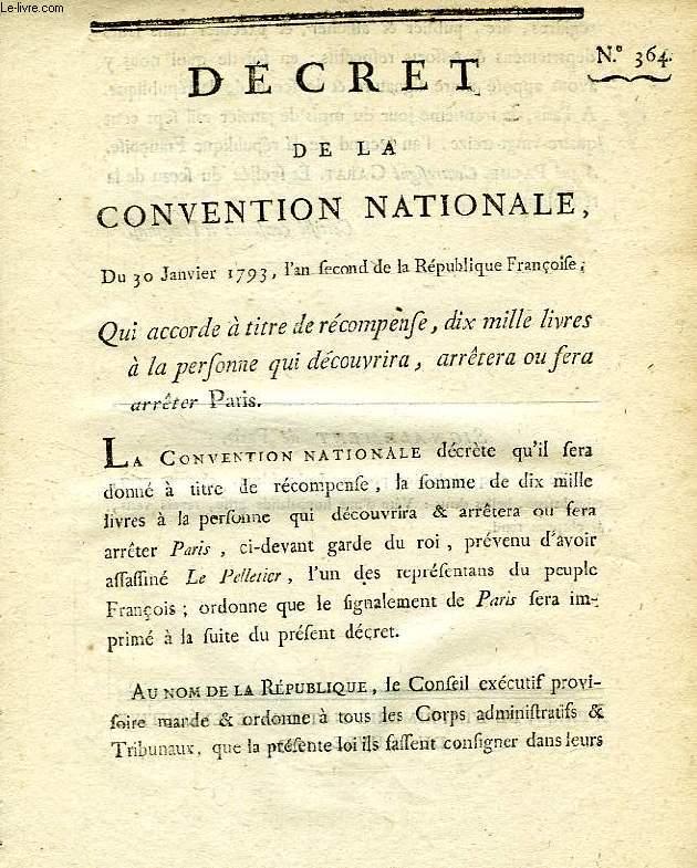 DECRET DE LA CONVENTION NATIONALE, N° 364, QUI ACCORDE A TIRE DE RECOMPENSE, DIX MILLE LIVRES A LA PERSONNE QUI DECOUVRIRA, ARRETERA OU FERA ARRETER PARIS