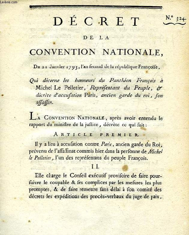 DECRET DE LA CONVENTION NATIONALE, N° 324, QUI DECERNE LES HONNEURS DU PANTHEON FRANCOIS A MICHEL LE PELLETIER, REPRESENTANT DU PEUPLE, & DECRETE D'ACCUSATION PARIS, ANCIEN GARDE DU ROI, SON ASSASSIN
