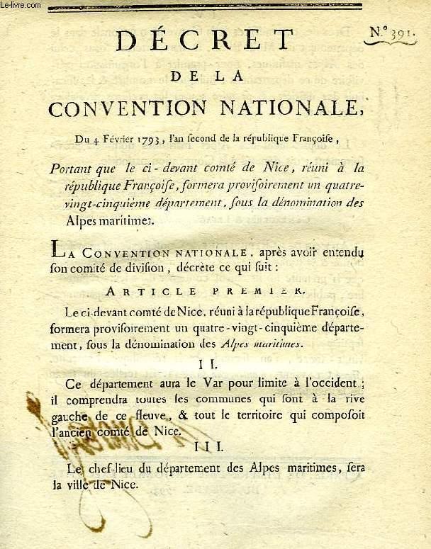 DECRET DE LA CONVENTION NATIONALE, N° 391, PORTANT QUE LE CI-DEVANT COMTE DE NICE, REUNI A LA REPUBLIQUE FRANCOISE, FORMERA PROVISOIREMENT UN QUATRE-VINGT-CINQUIEME DEPARTEMENT, SOUS LA DENOMINATION DES ALPES MARITIMES