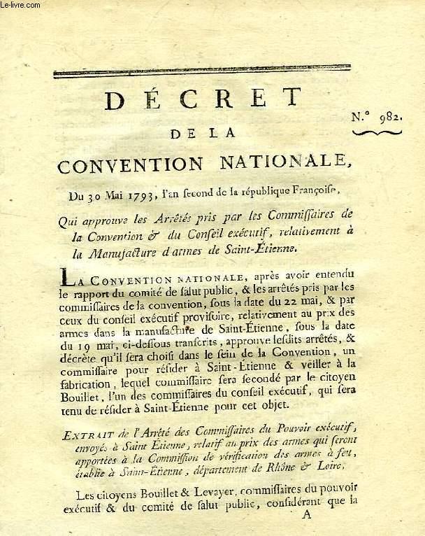 DECRET DE LA CONVENTION NATIONALE, N° 982, QUI APPROUVE LES ARRETES PRIS PAR LES COMMISSAIRES DE LA CONVENTION & DU CONSEIL EXECUTIF, RELATIVEMENT A LA MANUFACTURE D'ARMES DE SAINT-ETIENNE