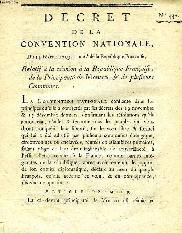 DECRET DE LA CONVENTION NATIONALE, N° 442, RELATIF A LA REUNION A LA REPUBLIQUE FRANCAISE DE LA PRINCIPAUTE DE MONACO & DE PLUSIEURS COMMUNES