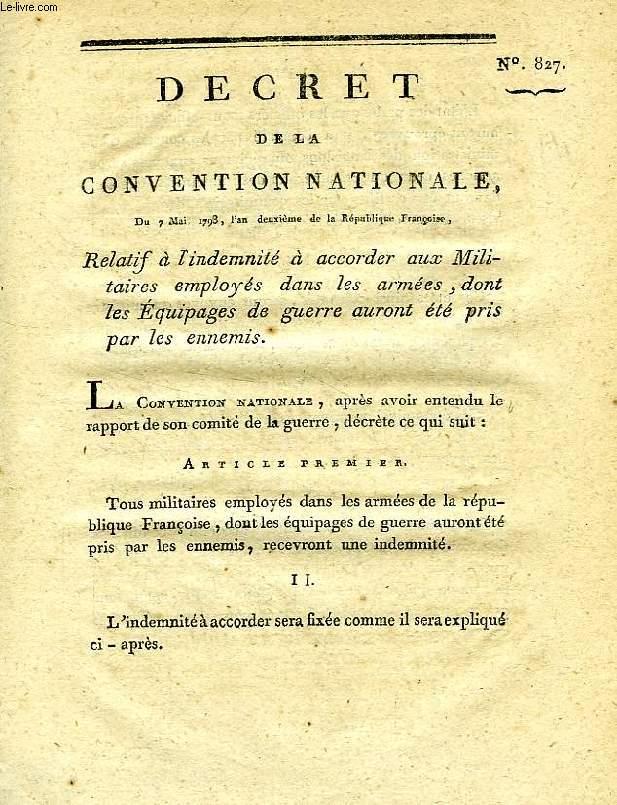 DECRET DE LA CONVENTION NATIONALE, N° 827, RELATIF A L'INDEMNITE A ACCORDER AUX MILITAIRES EMPLOYES DANS LES ARMEES, DONT LES EQUIPAGES DE GUERRE AURONT ETE PRIS PAR LES ENNEMIS