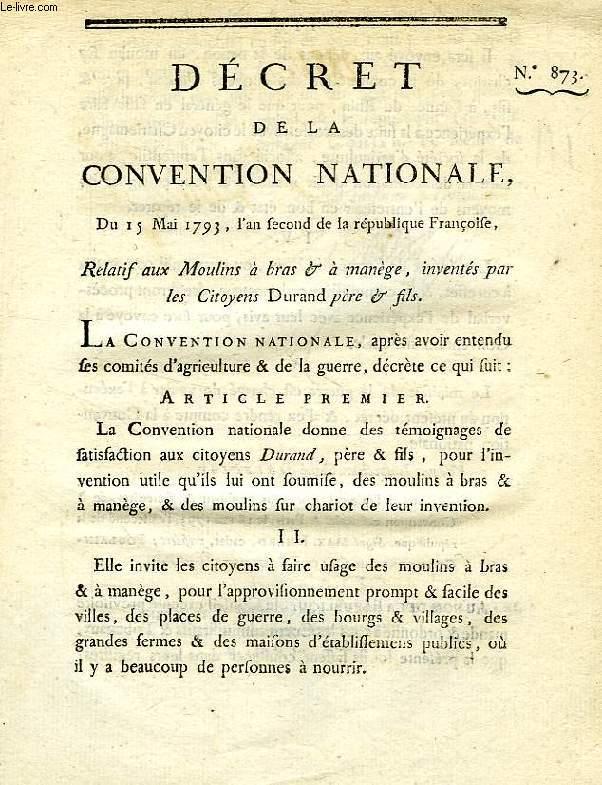 DECRET DE LA CONVENTION NATIONALE, N° 874, RELATIF AUX MOULINS A BRAS & A MANEGE, INVENTES PAR LES CITOYENS DURAND PERE & FILS