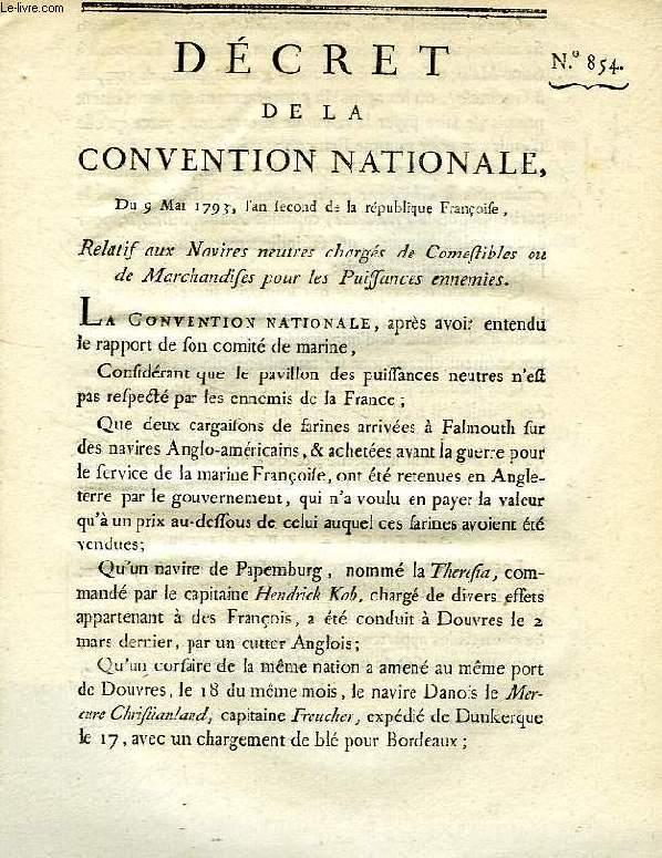DECRET DE LA CONVENTION NATIONALE, N° 854, RELATIF AUX NAVIRES NEUTRES CHARGES DE COMESTIBLES OU DE MARCHANDISES POUR LES PUISSANCES MARITIMES