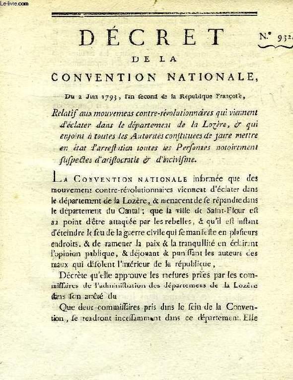 DECRET DE LA CONVENTION NATIONALE, N° 932, RELATIF AUX MOUVEMENS CONTRE-REVOLUTIONNAIRES QUI VIENNENT D'ECLATER DANS LE DEPARTEMENT DE LA LOZERE, & QUI ENJOINT A TOUTES LES AUTORITES CONSTITUEES DE FAIRE METTRE EN ETAT D'ARRESTATION TOUTES LES PERSONNES