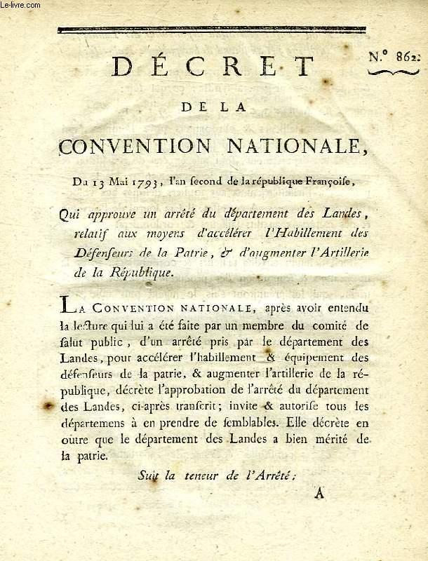 DECRET DE LA CONVENTION NATIONALE, N° 862, QUI APPROUVE UN ARRETE DU DEPARTEMENT DES LANDES, RELATIF AUX MOYENS D'ACCELERER L'HABILLEMENT DES DEFENSEURS DE LA PATRIE, & D'AUGMENTER L'ARTILLERIE DE LA REPUBLIQUE