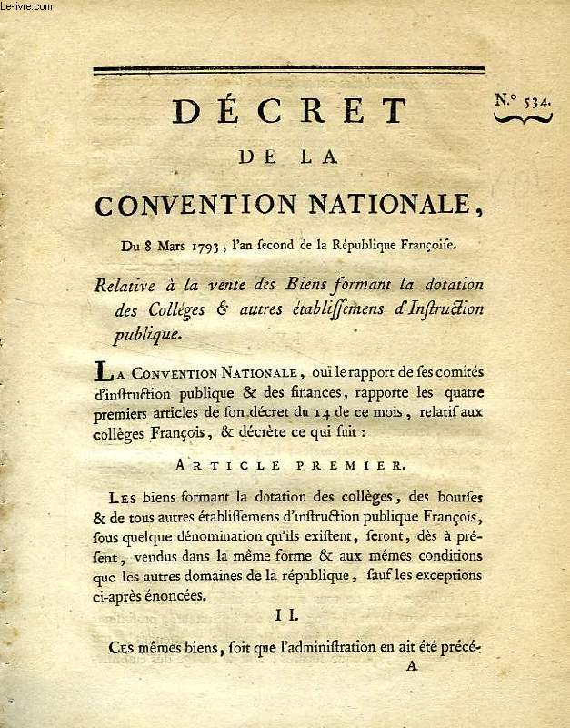 DECRET DE LA CONVENTION NATIONALE, N° 534, RELATIVE A LA VENTE DES BIENS FORMANT LA DOTATION DES COLLEGES & AUTRES ETABLISSEMENTS D'INSTRUCTION PUBLIQUE