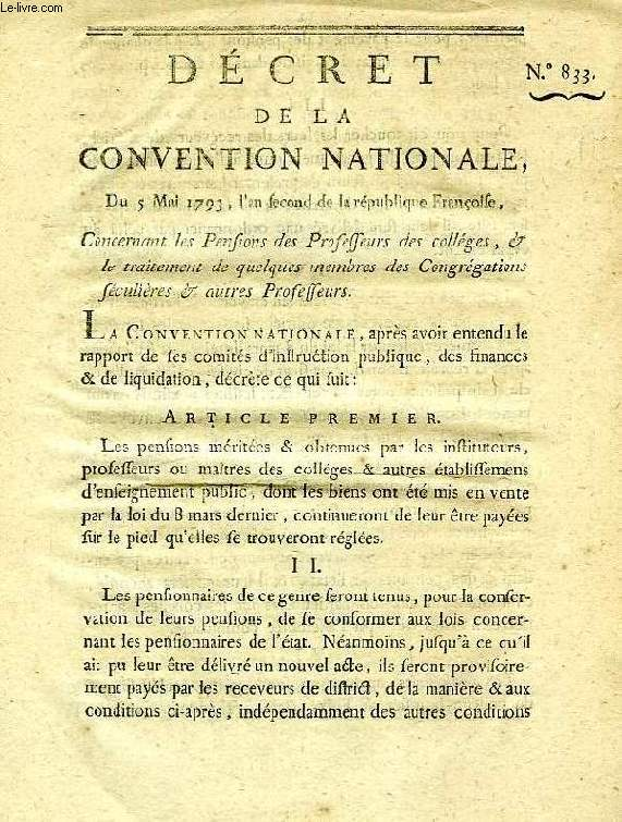 DECRET DE LA CONVENTION NATIONALE, N° 833, CONCERNANT LES PENSIONS DES PROFESSEURS DES COLLEGES, & LE TRAITEMENT DE QUELQUES MEMBRES DES CONGREGATIONS SECULIERES & AUTRES PROFESSEURS