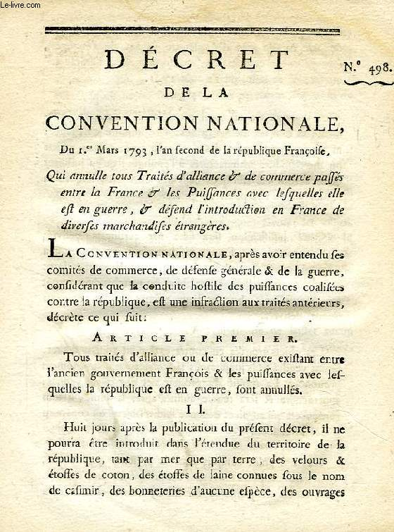 DECRET DE LA CONVENTION NATIONALE, N° 498, QUI ANNULLE TOUS TRAITES D'ALLIANCE & DE COMMERCE PASSES ENTRE LA FRANCE & LES PUISSANCES AVEC LESQUELLES ELLE EST EN GUERRE, & DEFEND L'INTRODUCTION EN FRANCE DE DIVERSES MARCHANDISES ETRANGERES
