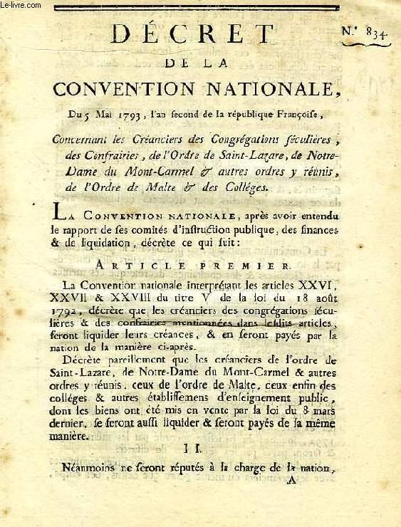 DECRET DE LA CONVENTION NATIONALE, N° 834, CONCERNANT LES CREANCIERS DES CONGREGATIONS SECULIERES, DES CONFRAIRIES, DE L'ORDRE DE SAINT-LAZARE, DE NOTRE-DAME DU MONT-CARMEL, ETC.