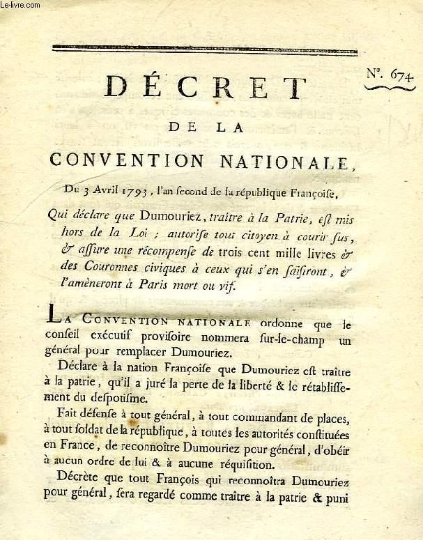 DECRETS DE LA CONVENTION NATIONALE, N° 674, QUI DECLARE QUE DUMOURIEZ, TRAITRE A LA PATRIE, EST MIS HORS LA LOI; AUTORISE TOUT CITOYEN A COURIR SUS, & ASSURE UNE RECOMPENSE DE TROIS CENT MILLE LIVRES, ETC.